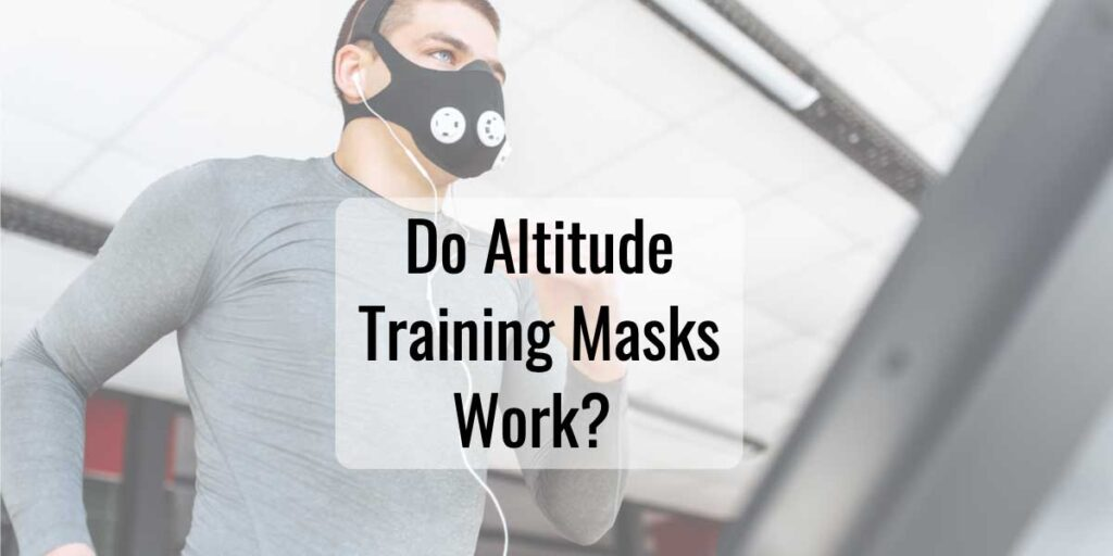 Do Altitude Training Masks Work